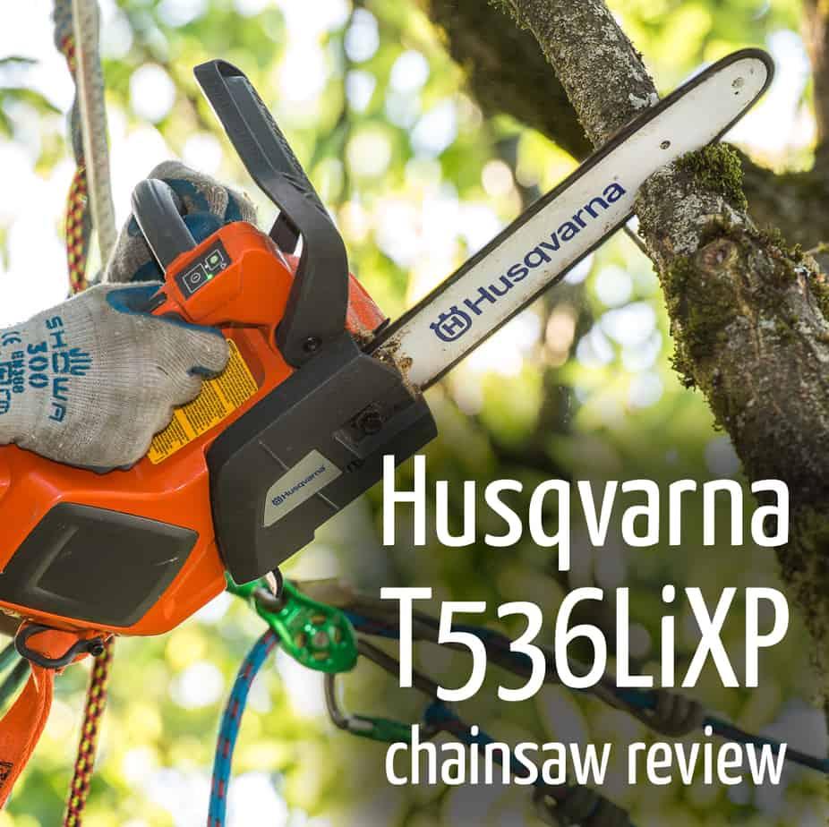 Husqvarna T536LiXP chainsaw review : ClimbingArborist.com
